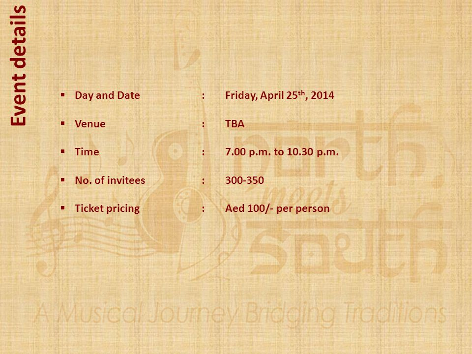 Event details Day and Date : Friday, April 25th, 2014 Venue : TBA