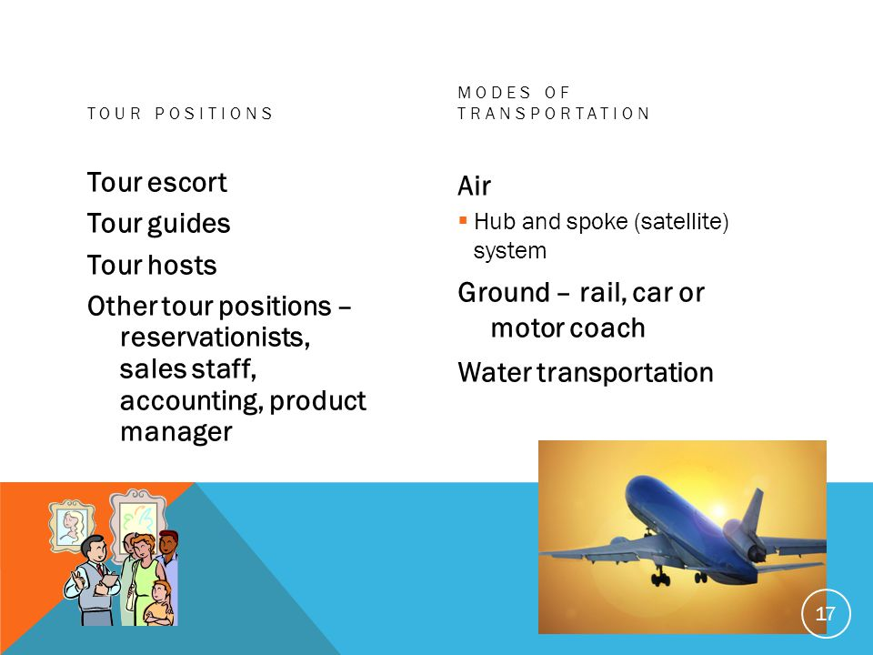 Ground – rail, car or motor coach Water transportation