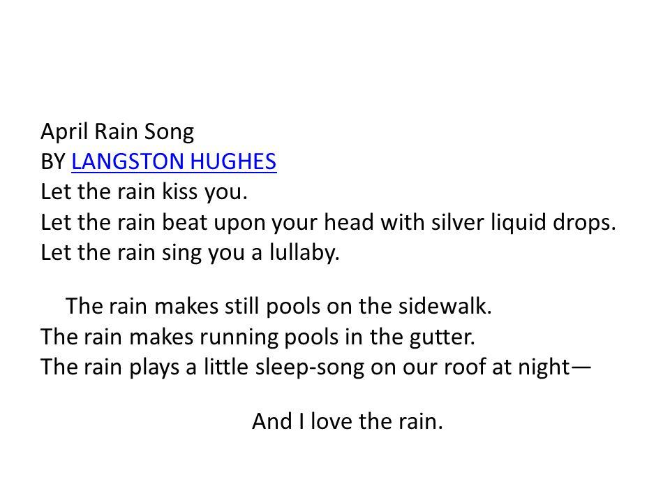 April Rain Song BY LANGSTON HUGHES Let the rain kiss you