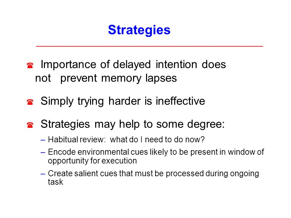 Strategies Importance of delayed intention does not prevent memory lapses. Simply trying harder is ineffective.