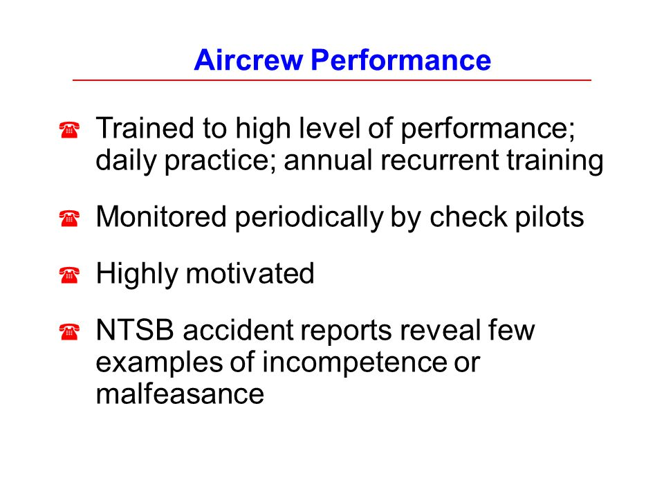 Aircrew Performance Trained to high level of performance; daily practice; annual recurrent training.