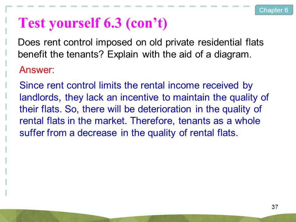 Test yourself 6.3 (con't) Does rent control imposed on old private residential flats benefit the tenants Explain with the aid of a diagram.
