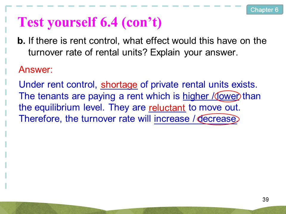 Test yourself 6.4 (con't) b. If there is rent control, what effect would this have on the turnover rate of rental units Explain your answer.