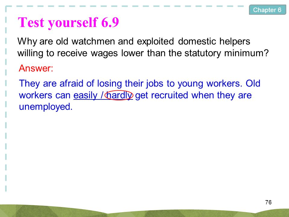 Test yourself 6.9 Why are old watchmen and exploited domestic helpers willing to receive wages lower than the statutory minimum