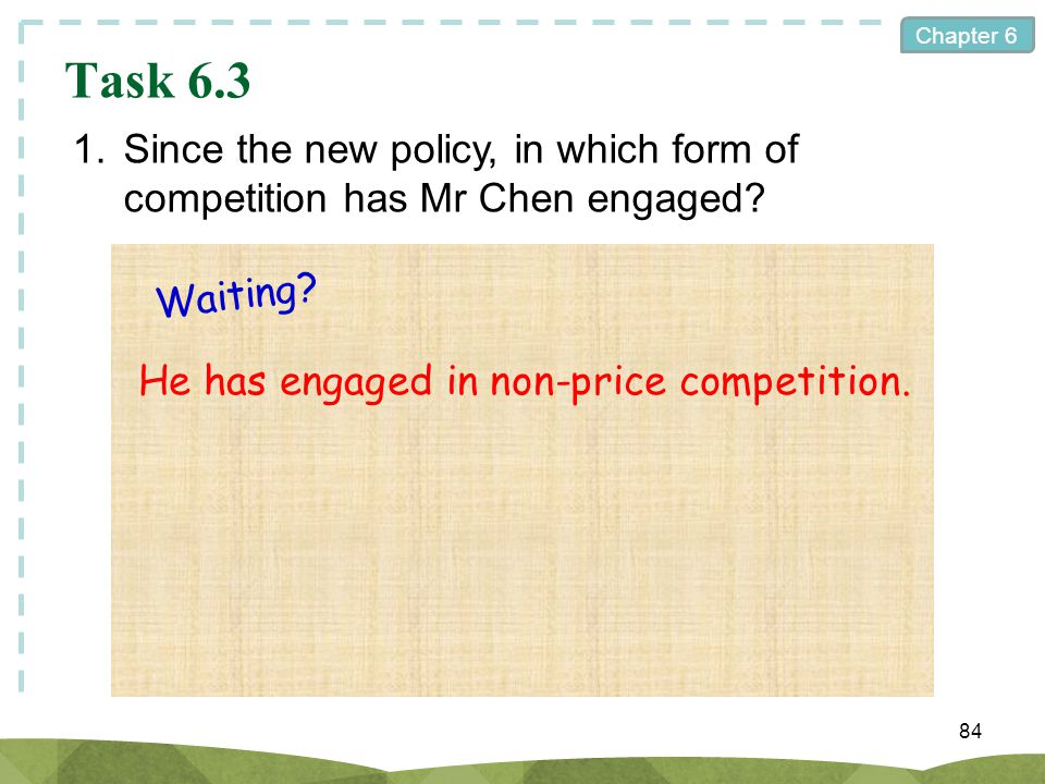 Task 6.3 1. Since the new policy, in which form of competition has Mr Chen engaged.