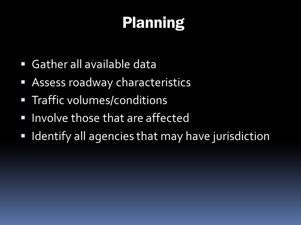Planning Gather all available data Assess roadway characteristics
