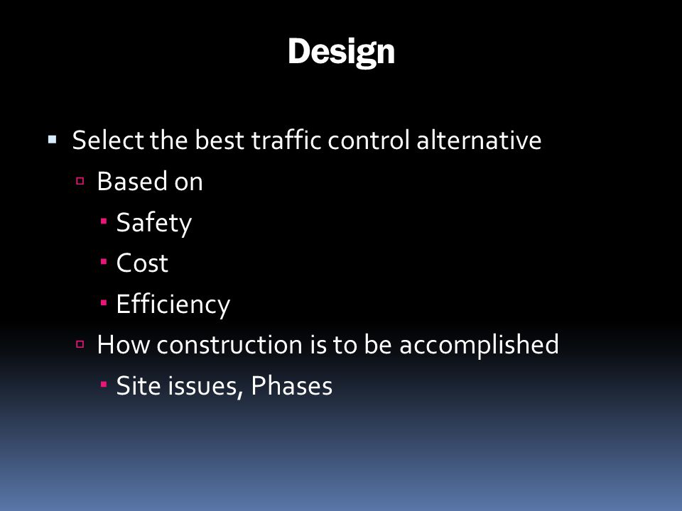 Design Select the best traffic control alternative Based on Safety