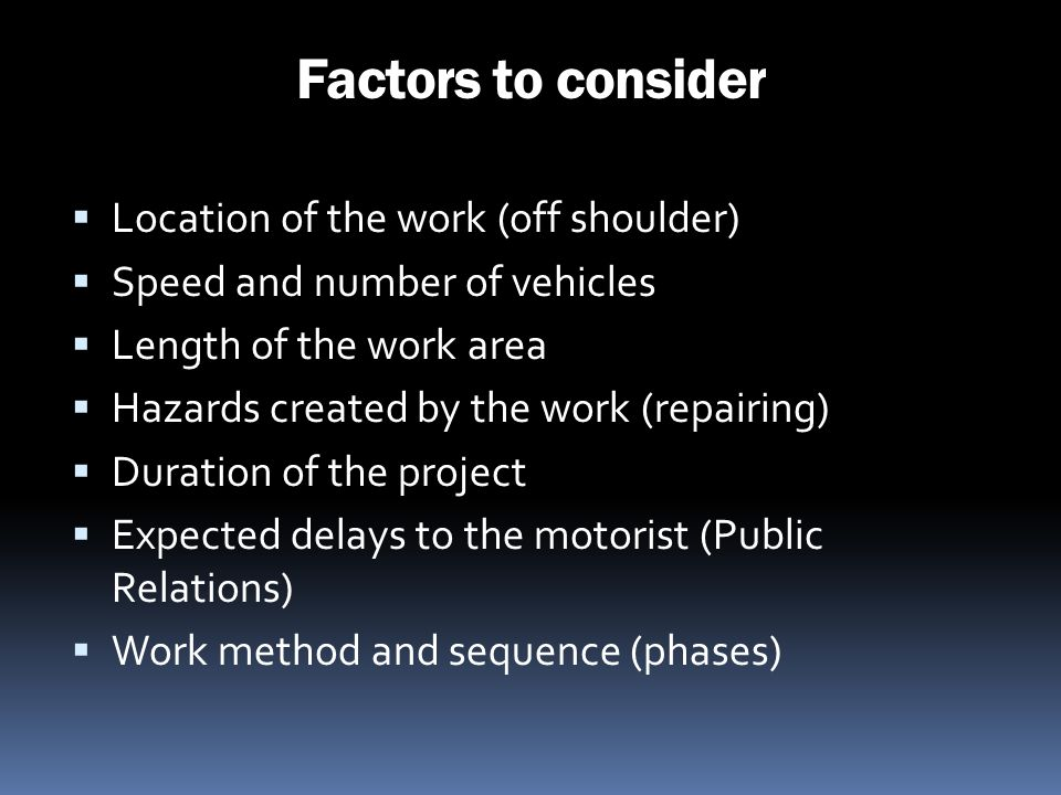 Factors to consider Location of the work (off shoulder)