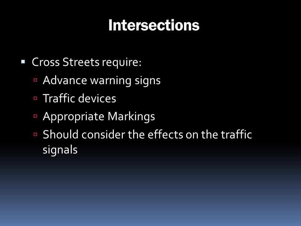 Intersections Cross Streets require: Advance warning signs