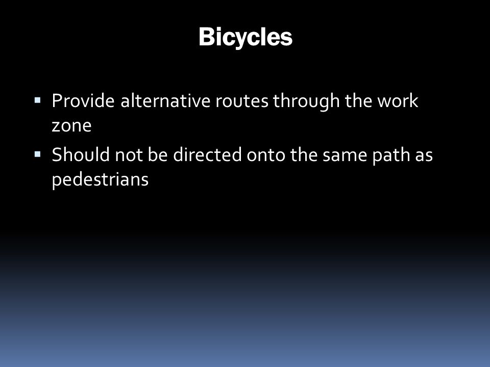 Bicycles Provide alternative routes through the work zone