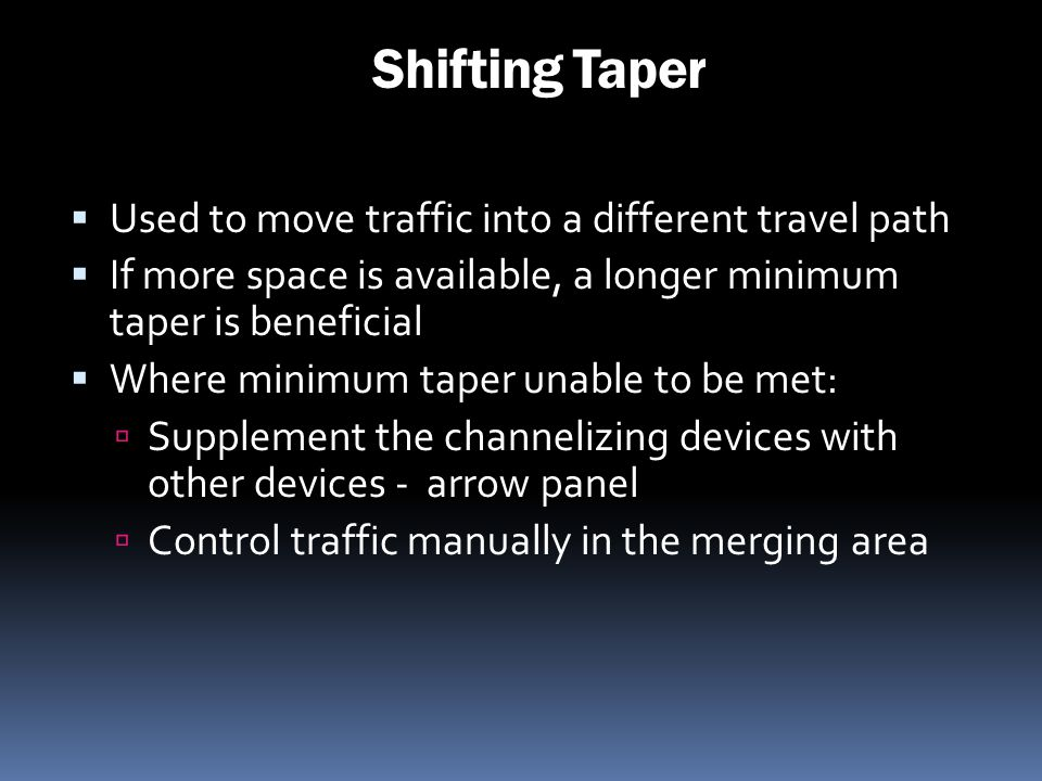 Shifting Taper Used to move traffic into a different travel path