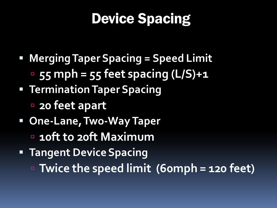 Device Spacing 55 mph = 55 feet spacing (L/S)+1 20 feet apart
