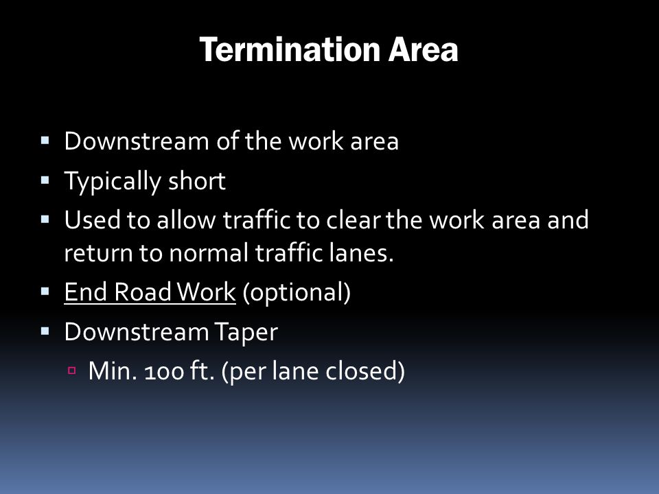 Termination Area Downstream of the work area Typically short