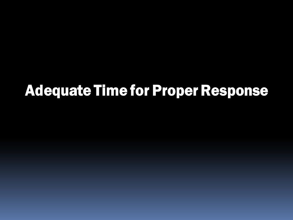 Adequate Time for Proper Response