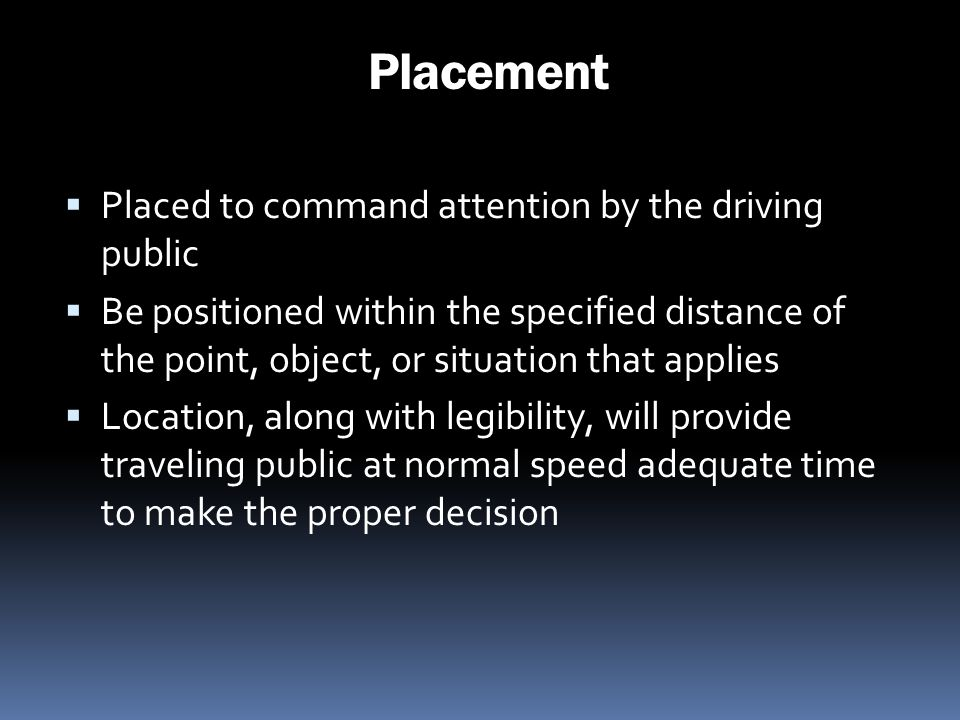 Placement Placed to command attention by the driving public