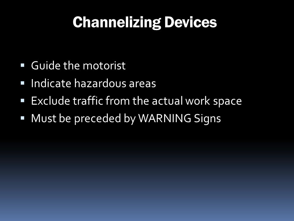 Channelizing Devices Guide the motorist Indicate hazardous areas