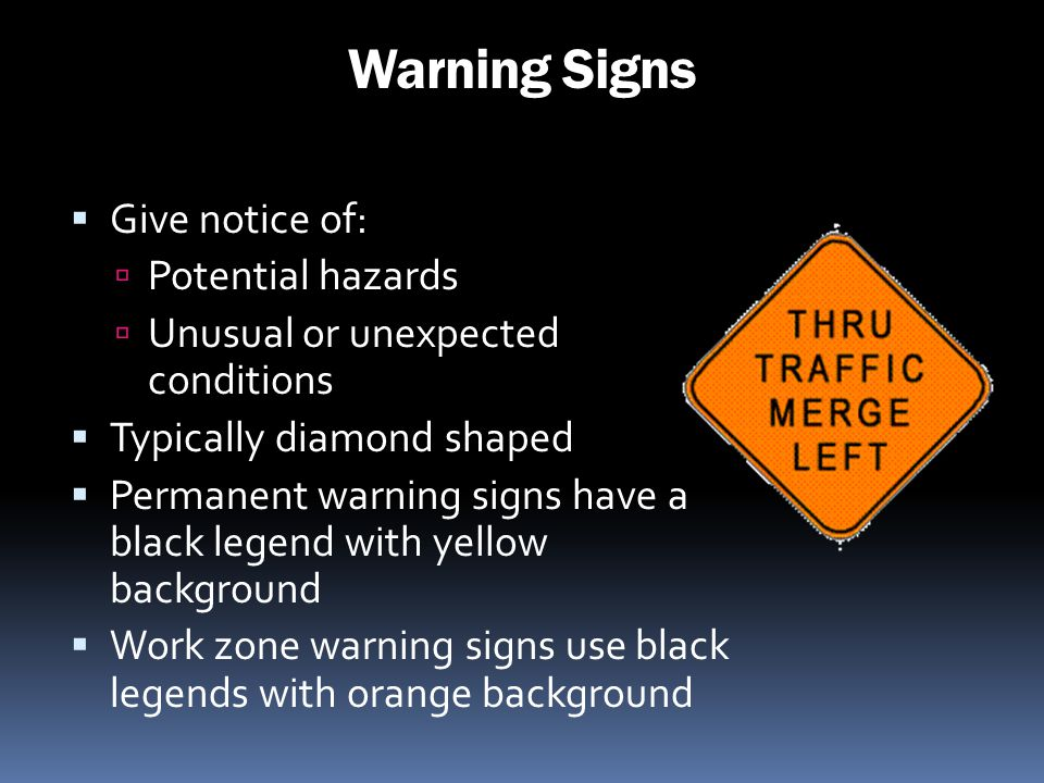Warning Signs Give notice of: Potential hazards