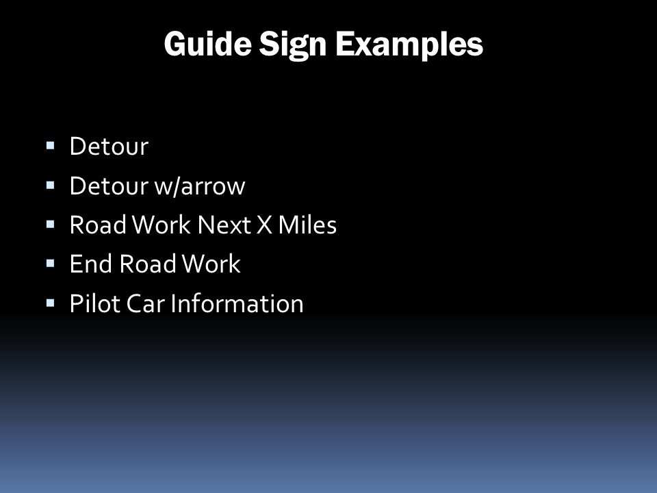 Guide Sign Examples Detour Detour w/arrow Road Work Next X Miles