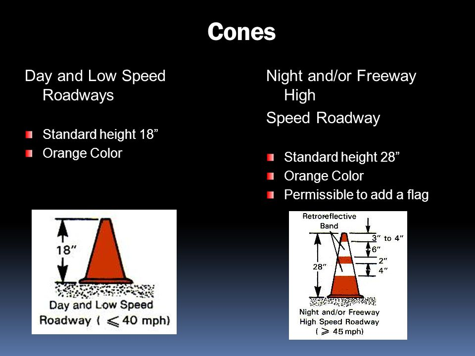 Cones Day and Low Speed Roadways Night and/or Freeway High