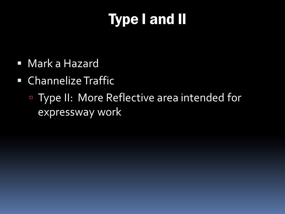 Type I and II Mark a Hazard Channelize Traffic