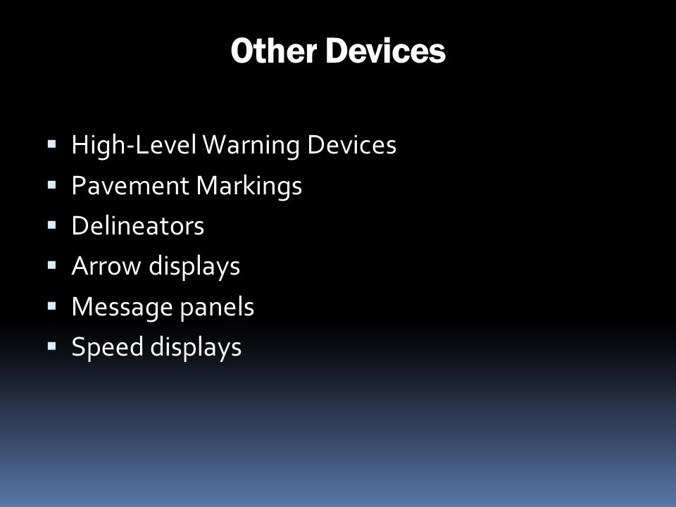Other Devices High-Level Warning Devices Pavement Markings Delineators