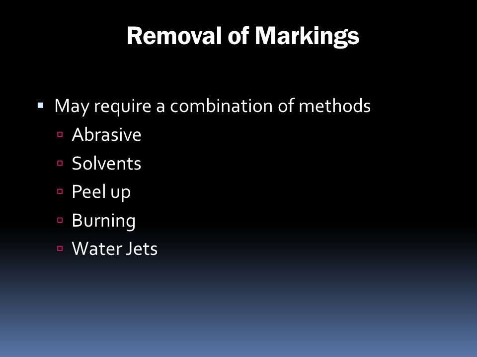 Removal of Markings May require a combination of methods Abrasive
