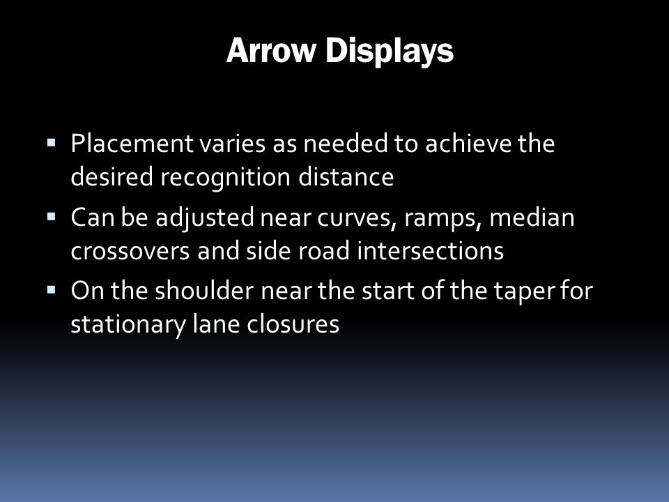 Arrow Displays Placement varies as needed to achieve the desired recognition distance.