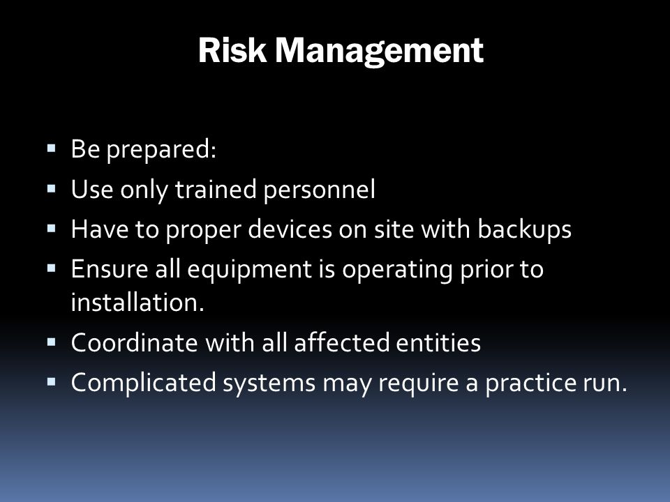 Risk Management Be prepared: Use only trained personnel
