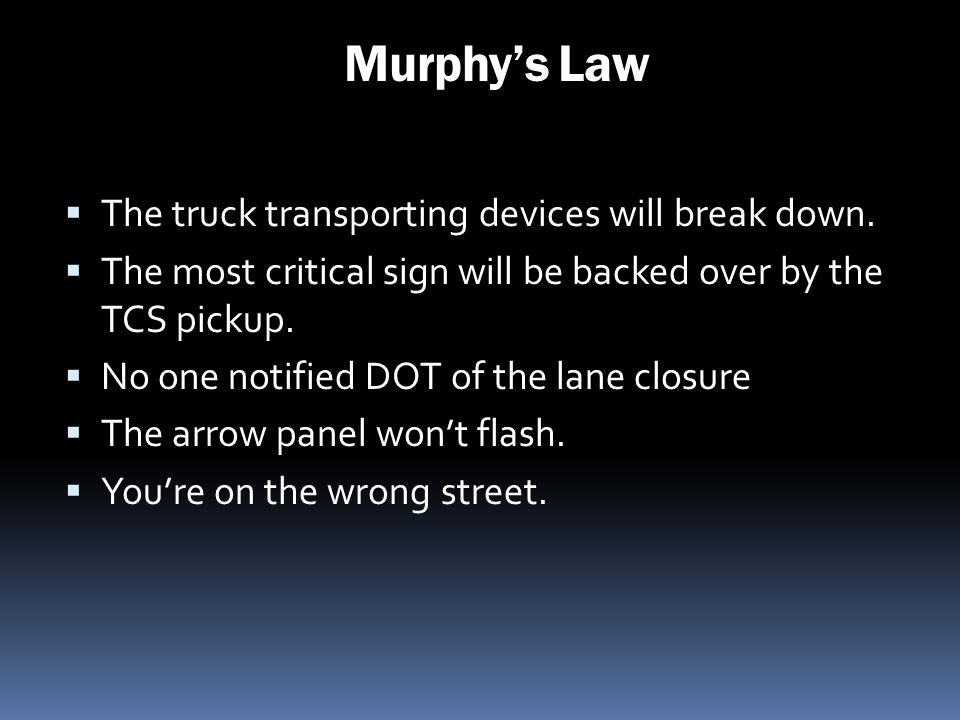 Murphy's Law The truck transporting devices will break down.