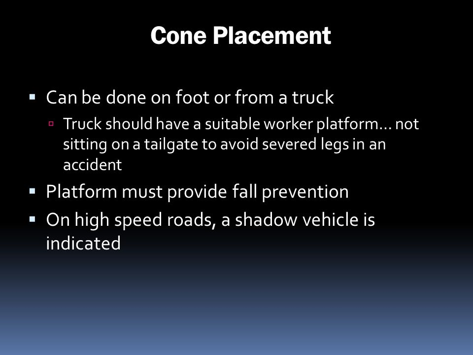 Cone Placement Can be done on foot or from a truck
