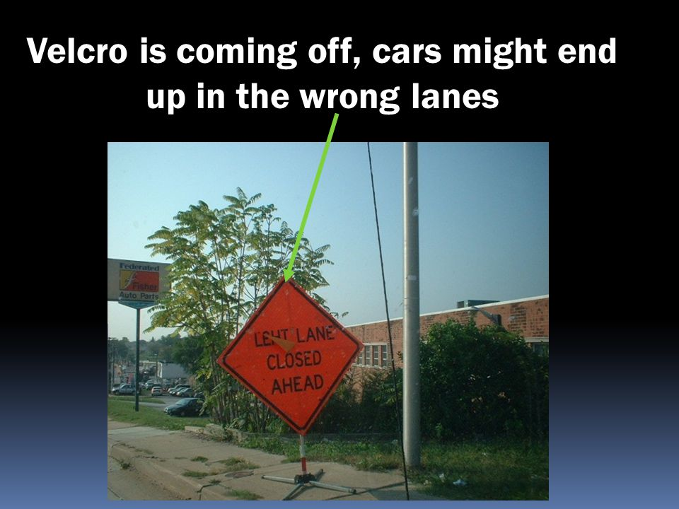 Velcro is coming off, cars might end up in the wrong lanes