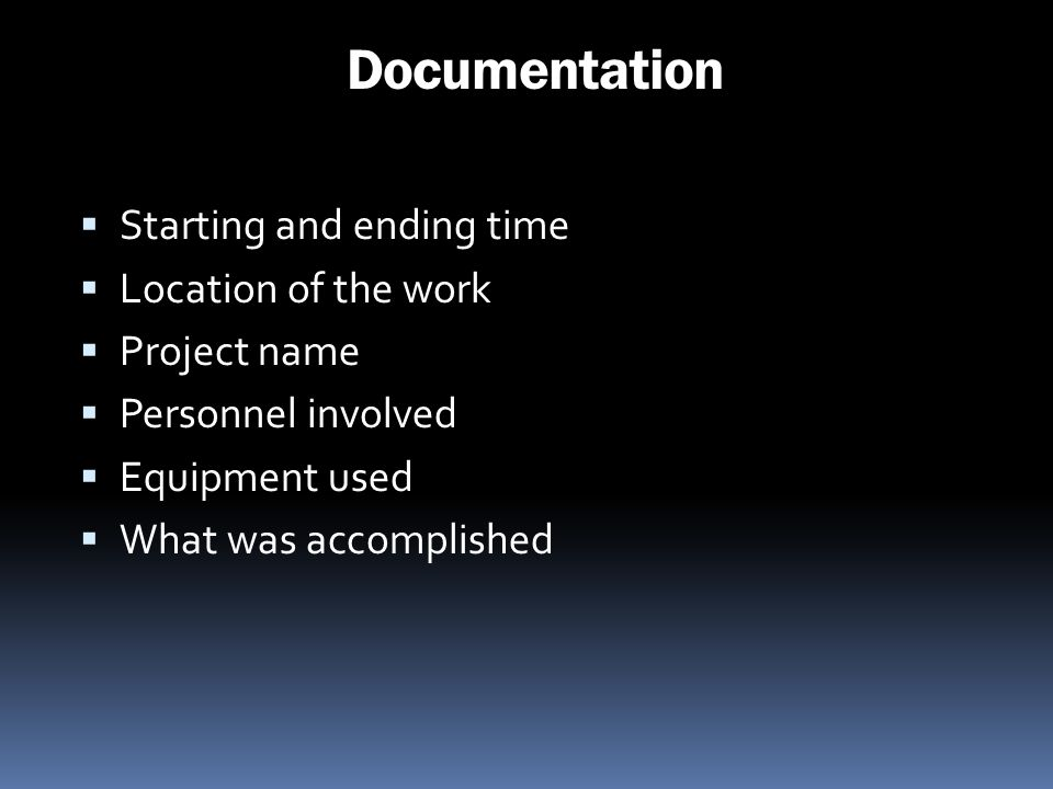 Documentation Starting and ending time Location of the work