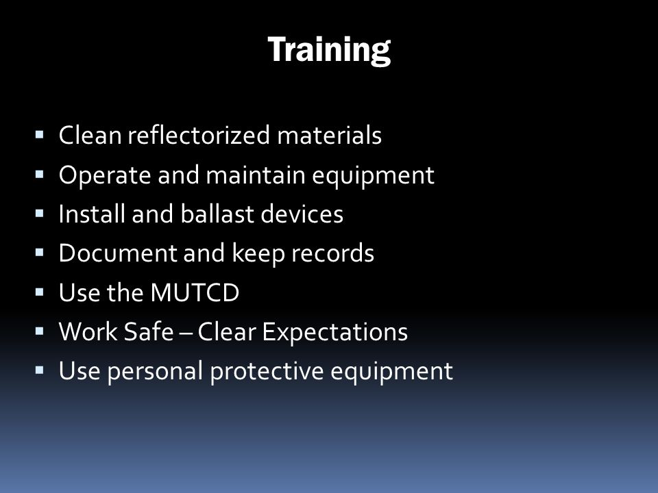 Training Clean reflectorized materials Operate and maintain equipment