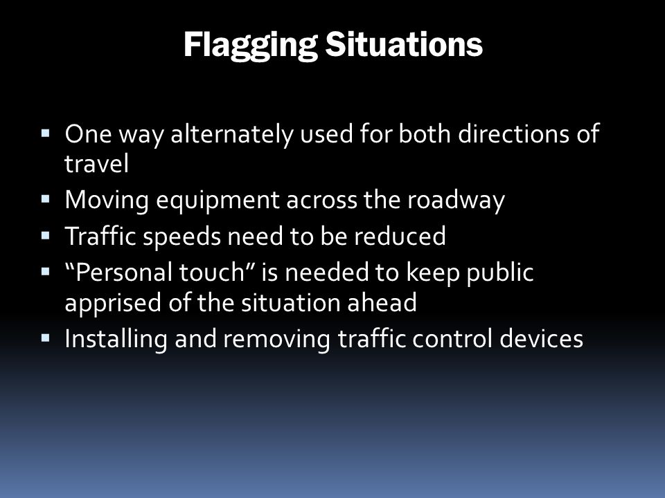 Flagging Situations One way alternately used for both directions of travel. Moving equipment across the roadway.