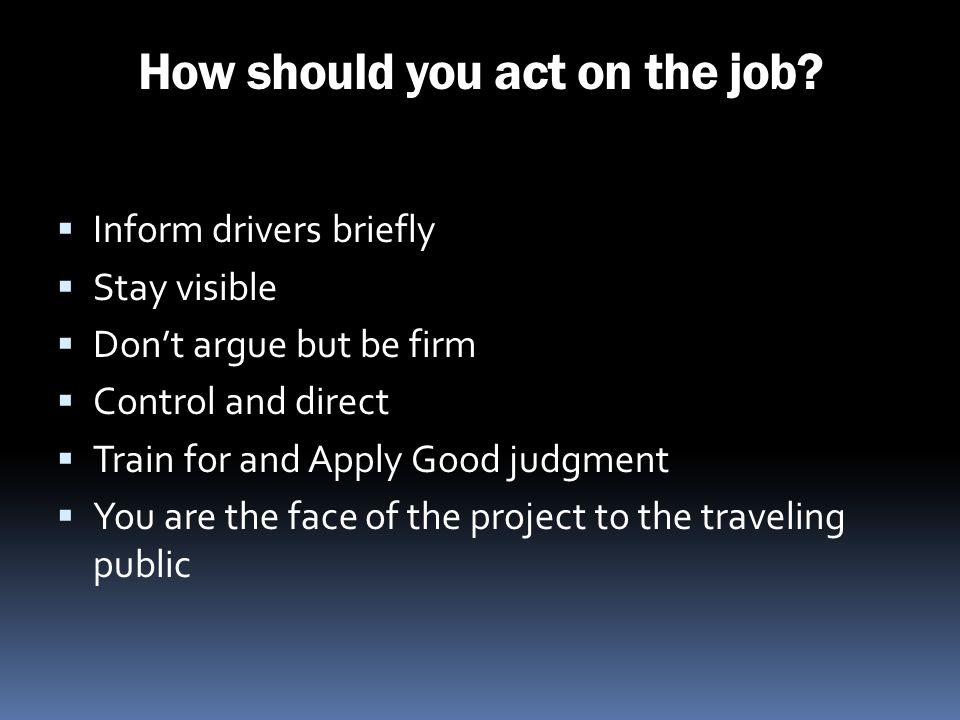 How should you act on the job