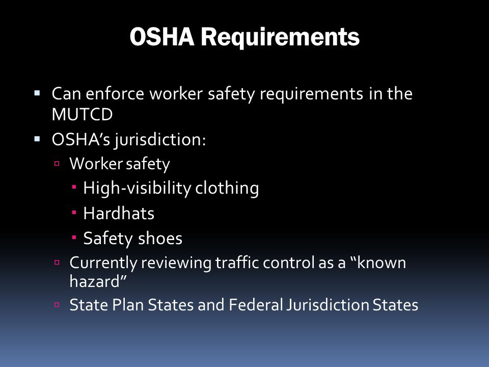OSHA Requirements Can enforce worker safety requirements in the MUTCD