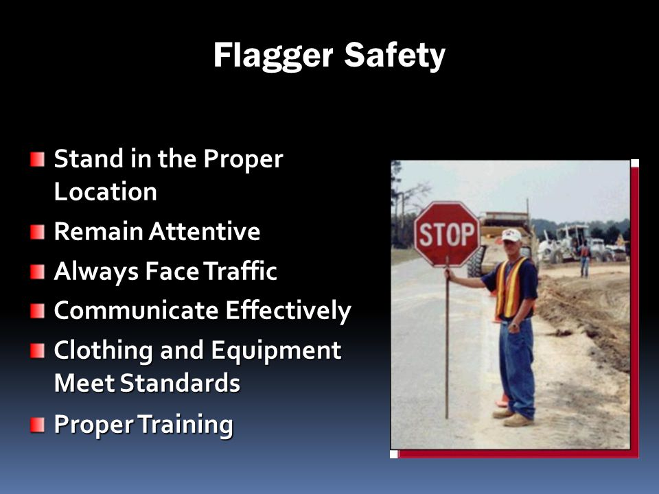 Flagger Safety Stand in the Proper Location Remain Attentive
