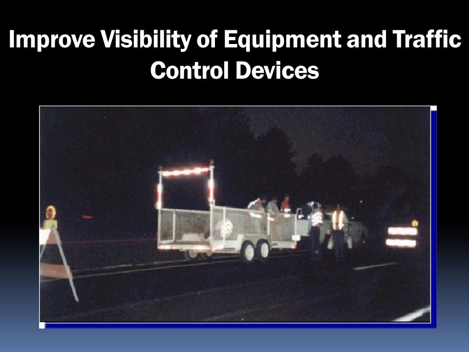 Improve Visibility of Equipment and Traffic Control Devices