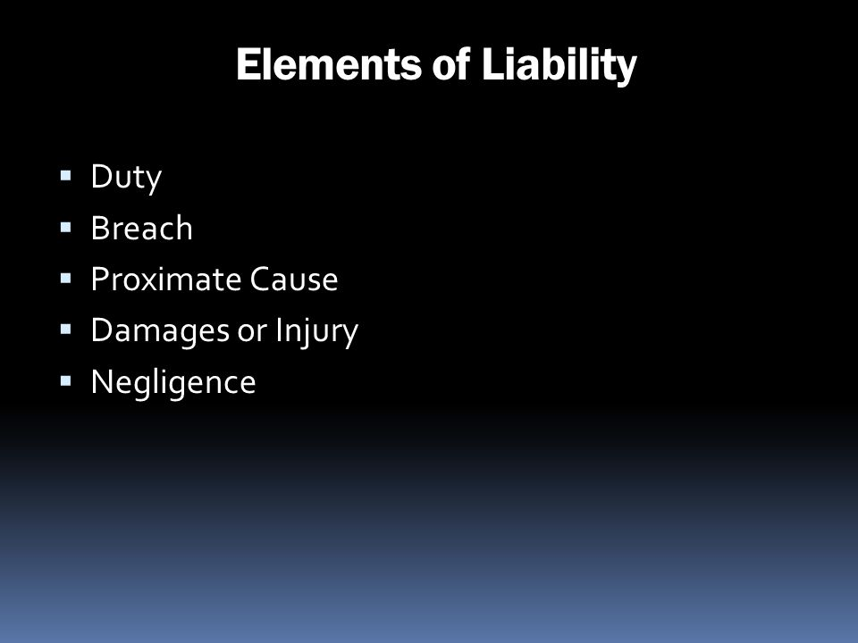 Elements of Liability Duty Breach Proximate Cause Damages or Injury