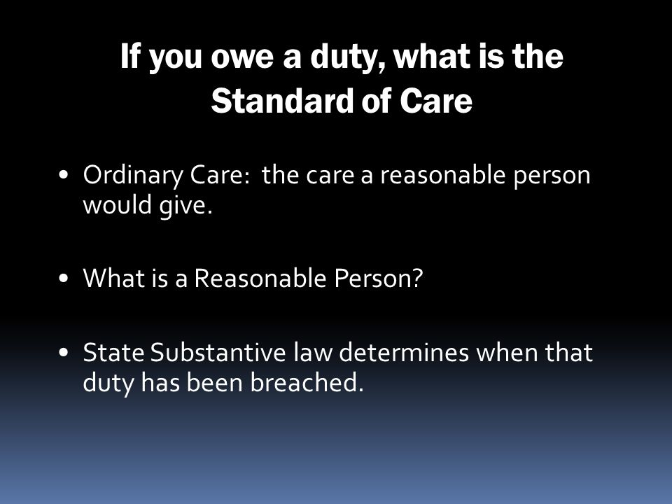 If you owe a duty, what is the Standard of Care