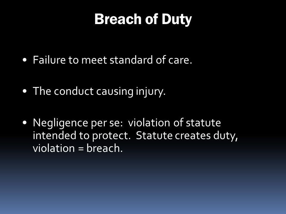 Breach of Duty Failure to meet standard of care.