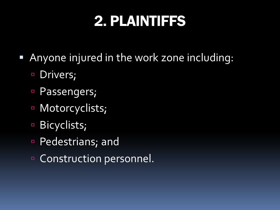2. PLAINTIFFS Anyone injured in the work zone including: Drivers;