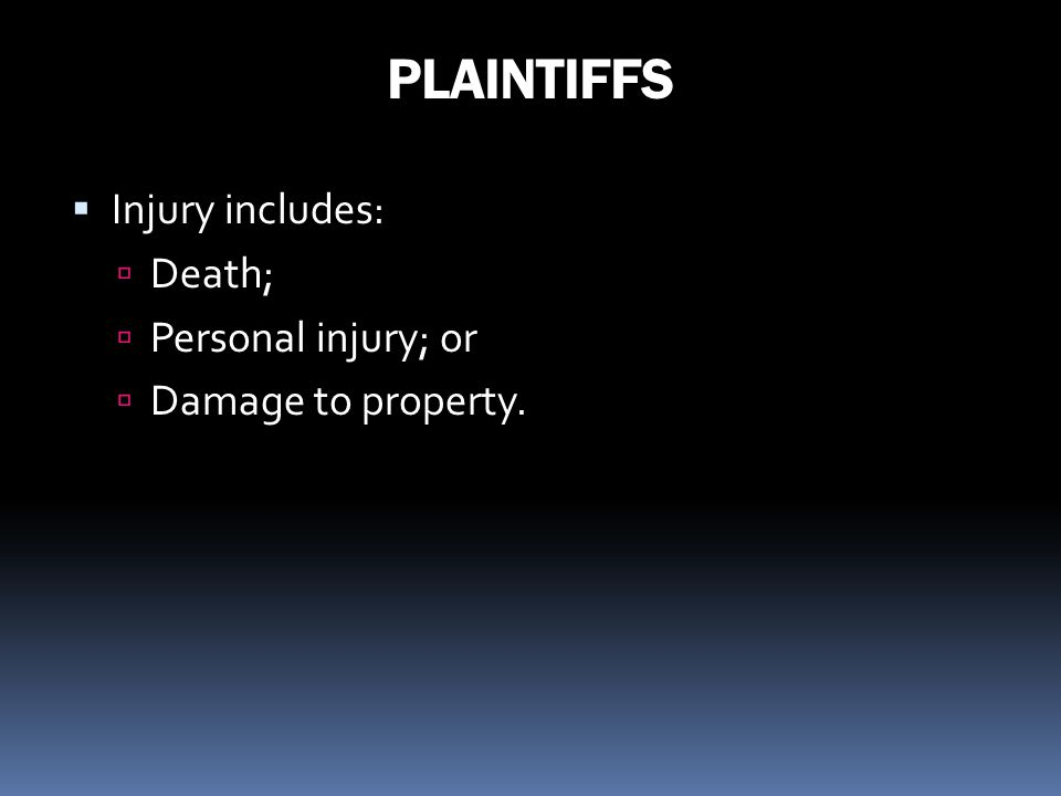 PLAINTIFFS Injury includes: Death; Personal injury; or