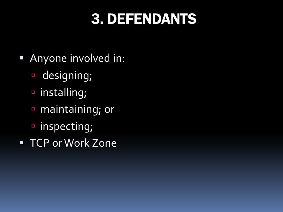 3. DEFENDANTS Anyone involved in: designing; installing;