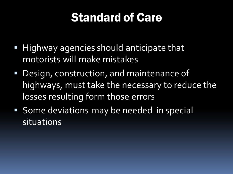 Standard of Care Highway agencies should anticipate that motorists will make mistakes.