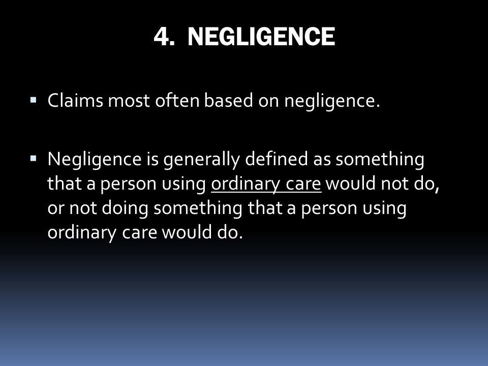 4. NEGLIGENCE Claims most often based on negligence.