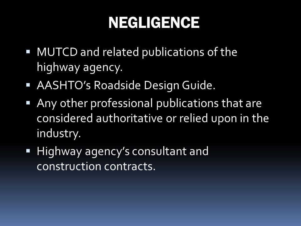 NEGLIGENCE MUTCD and related publications of the highway agency.