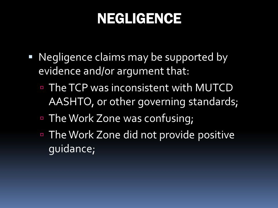 NEGLIGENCE Negligence claims may be supported by evidence and/or argument that:
