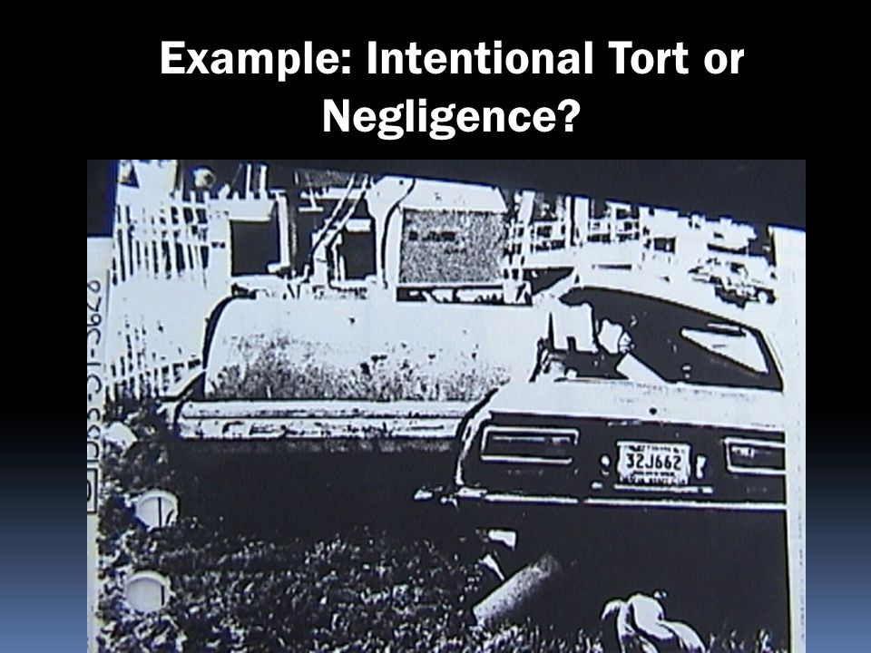 Example: Intentional Tort or Negligence