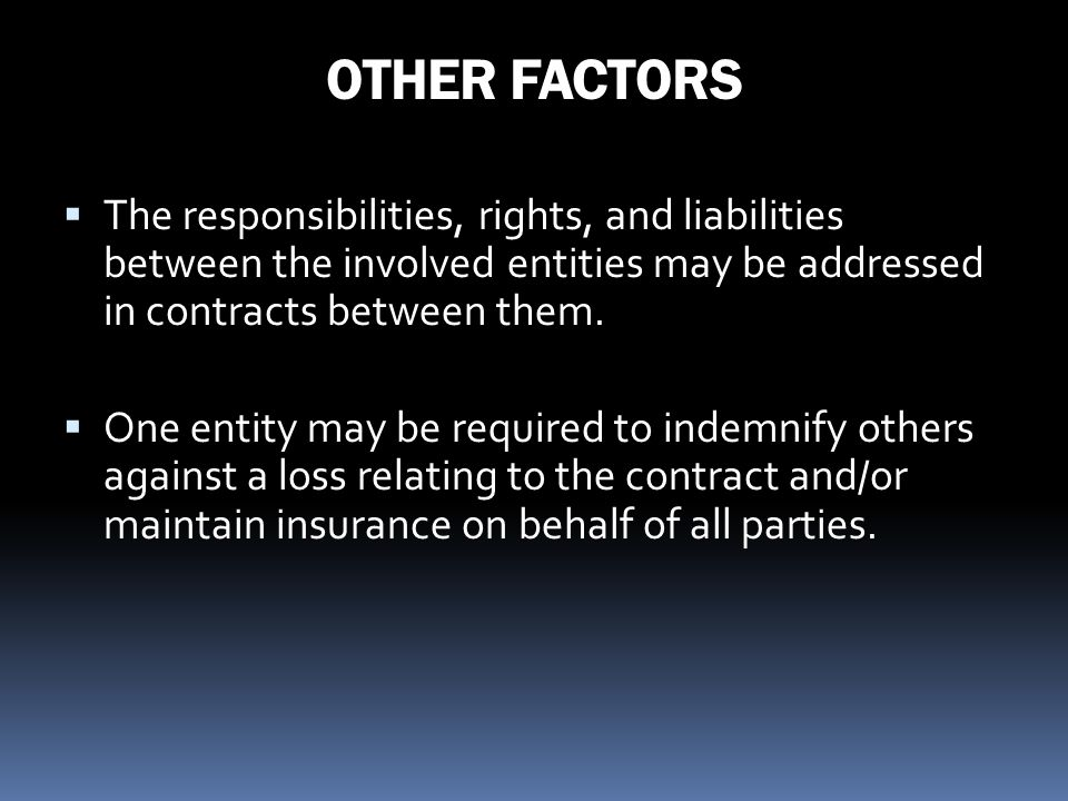 OTHER FACTORS The responsibilities, rights, and liabilities between the involved entities may be addressed in contracts between them.